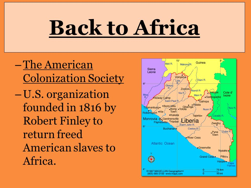 Back to Africa – The American Colonization Society – U.S. organization founded in 1816 by Robert Finley to return freed American slaves to Africa.