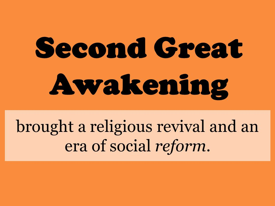 Second Great Awakening brought a religious revival and an era of social reform.
