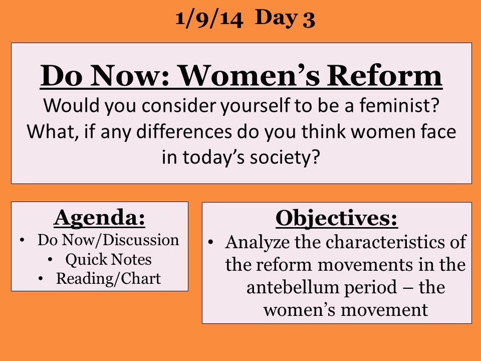 Do Now: Women's Reform Would you consider yourself to be a feminist.
