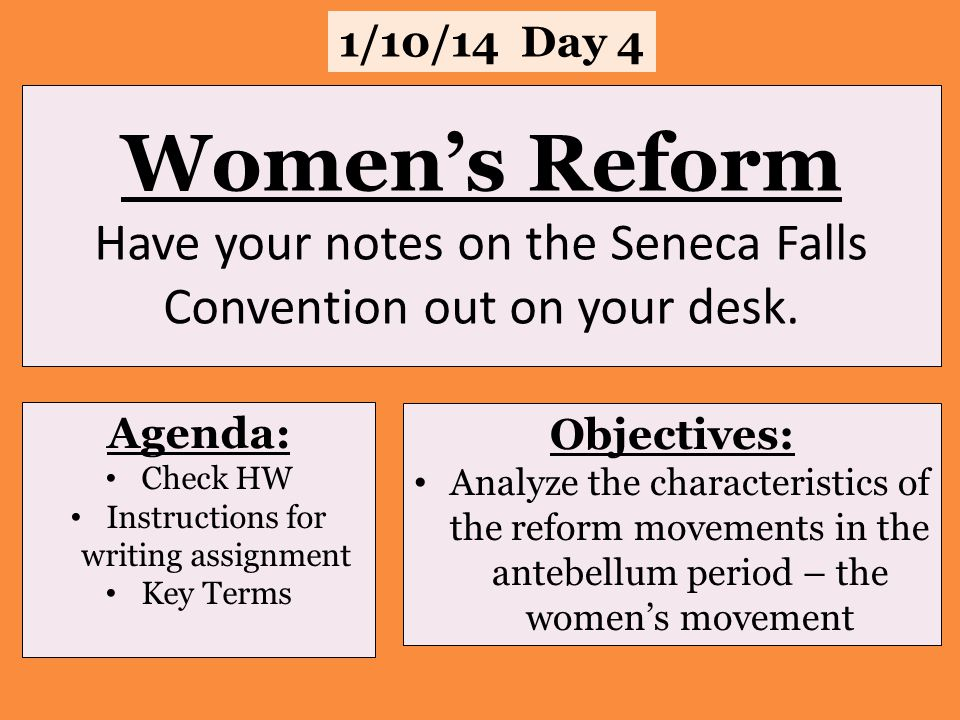 Women's Reform Have your notes on the Seneca Falls Convention out on your desk.