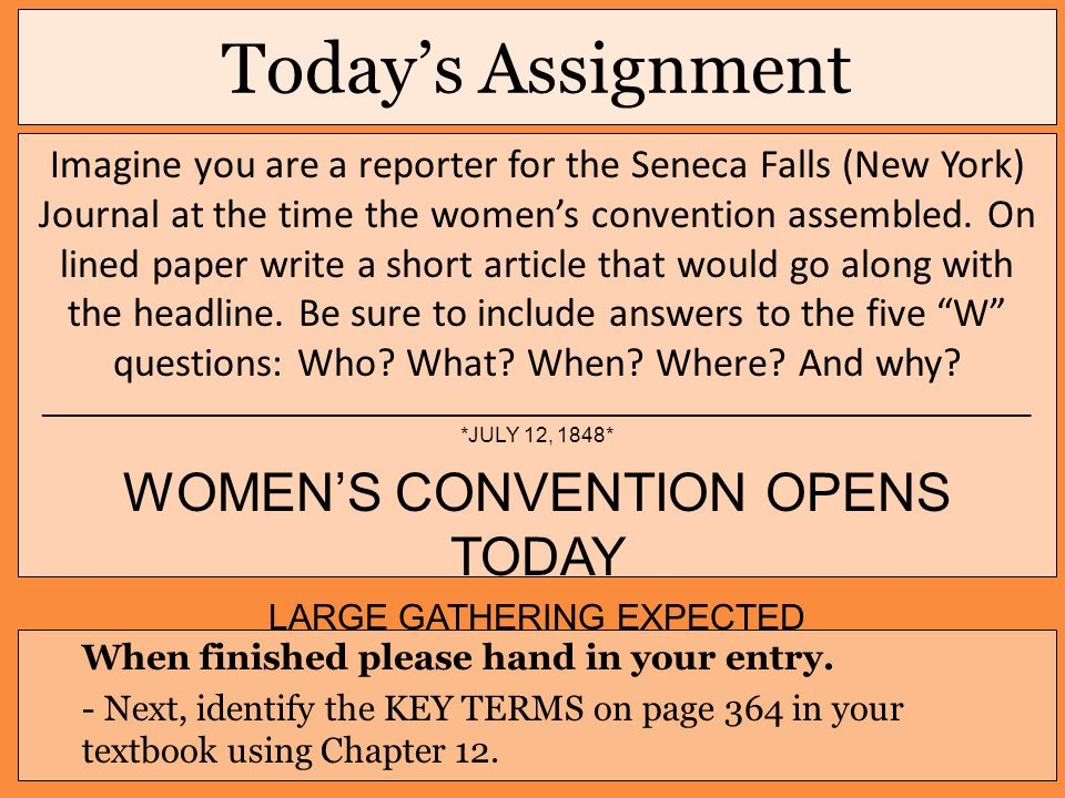 Today's Assignment Imagine you are a reporter for the Seneca Falls (New York) Journal at the time the women's convention assembled. On lined paper wri