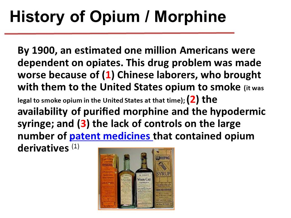 By 1900, an estimated one million Americans were dependent on opiates. This drug problem was made worse because of (1) Chinese laborers, who brought w