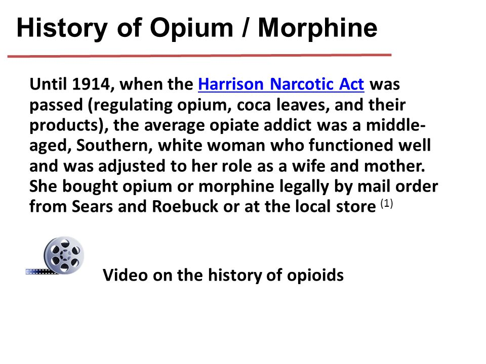 Until 1914, when the Harrison Narcotic Act was passed (regulating opium, coca leaves, and their products), the average opiate addict was a middle- age