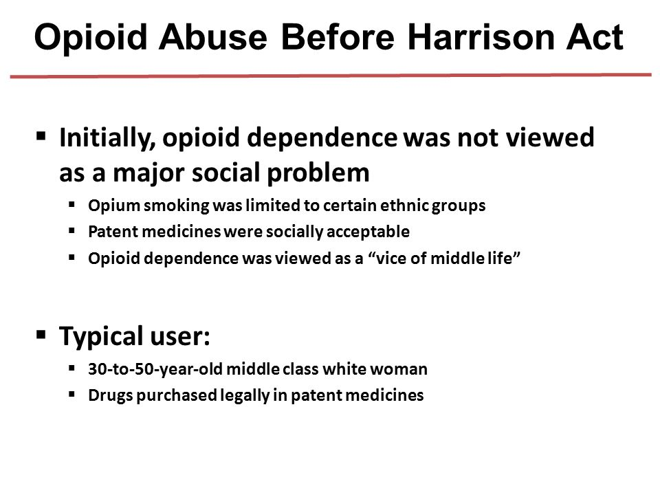  Initially, opioid dependence was not viewed as a major social problem  Opium smoking was limited to certain ethnic groups  Patent medicines were s