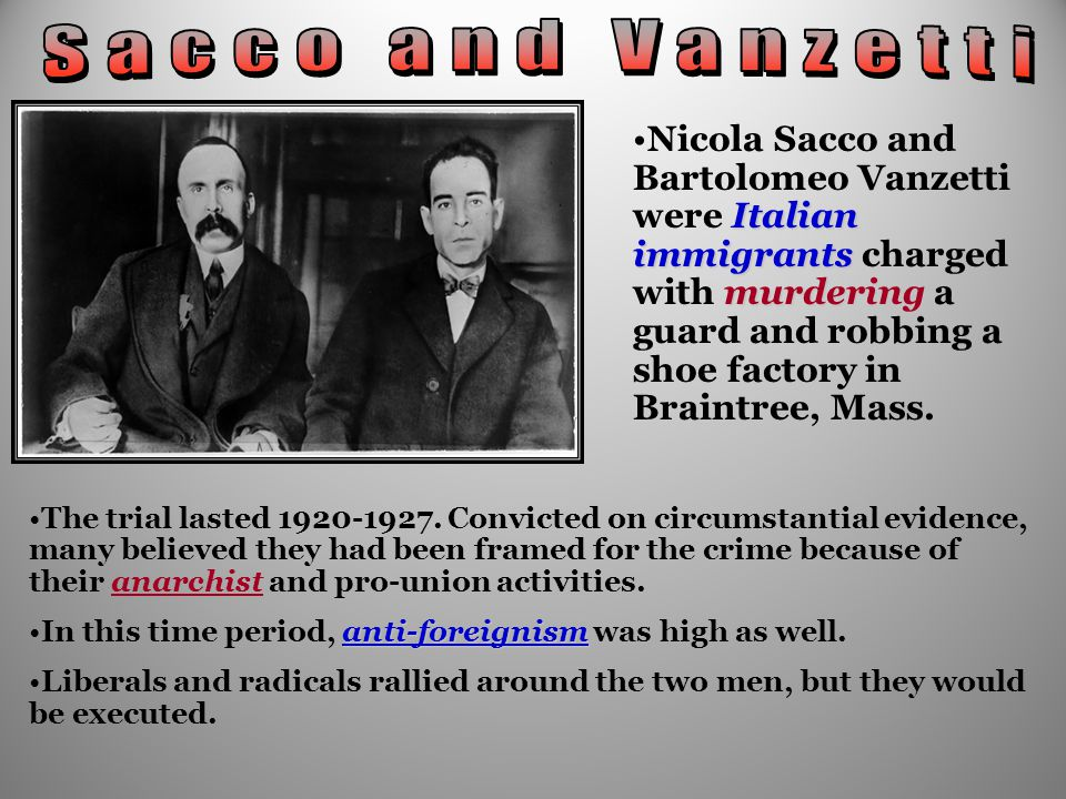 Italian immigrants murderingNicola Sacco and Bartolomeo Vanzetti were Italian immigrants charged with murdering a guard and robbing a shoe factory in