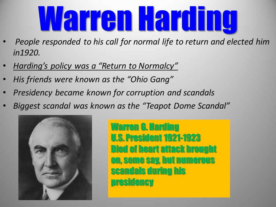 "Warren Harding People responded to his call for normal life to return and elected him in1920. Harding's policy was a ""Return to Normalcy"" His friends"