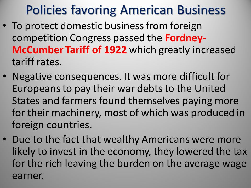 Policies favoring American Business To protect domestic business from foreign competition Congress passed the Fordney- McCumber Tariff of 1922 which g