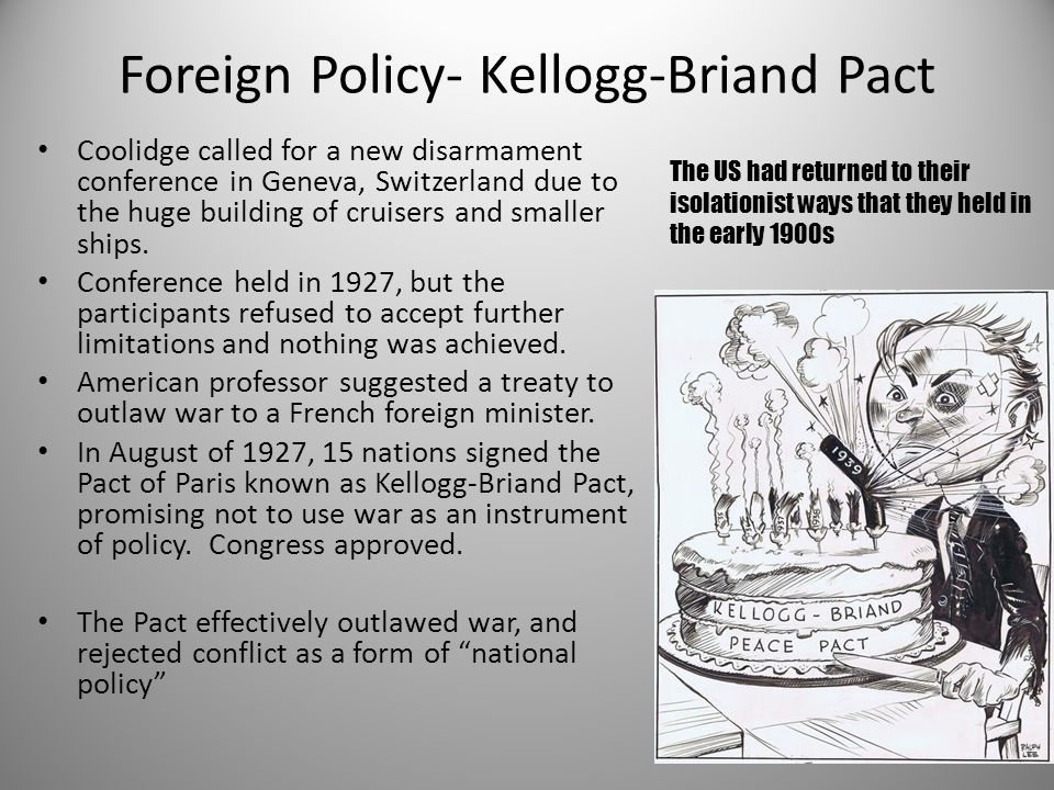 Foreign Policy- Kellogg-Briand Pact Coolidge called for a new disarmament conference in Geneva, Switzerland due to the huge building of cruisers and s