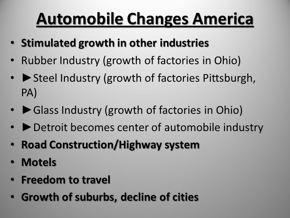 Automobile Changes America Stimulated growth in other industries Stimulated growth in other industries Rubber Industry (growth of factories in Ohio) ►