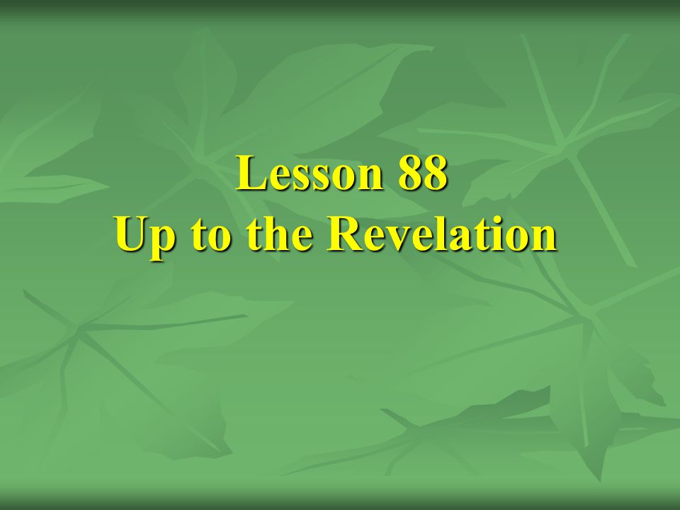 Lesson 88 Up to the Revelation