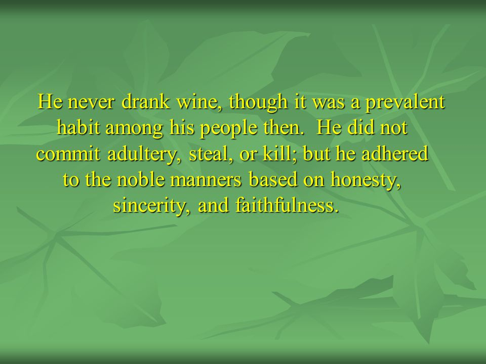 He never drank wine, though it was a prevalent habit among his people then.