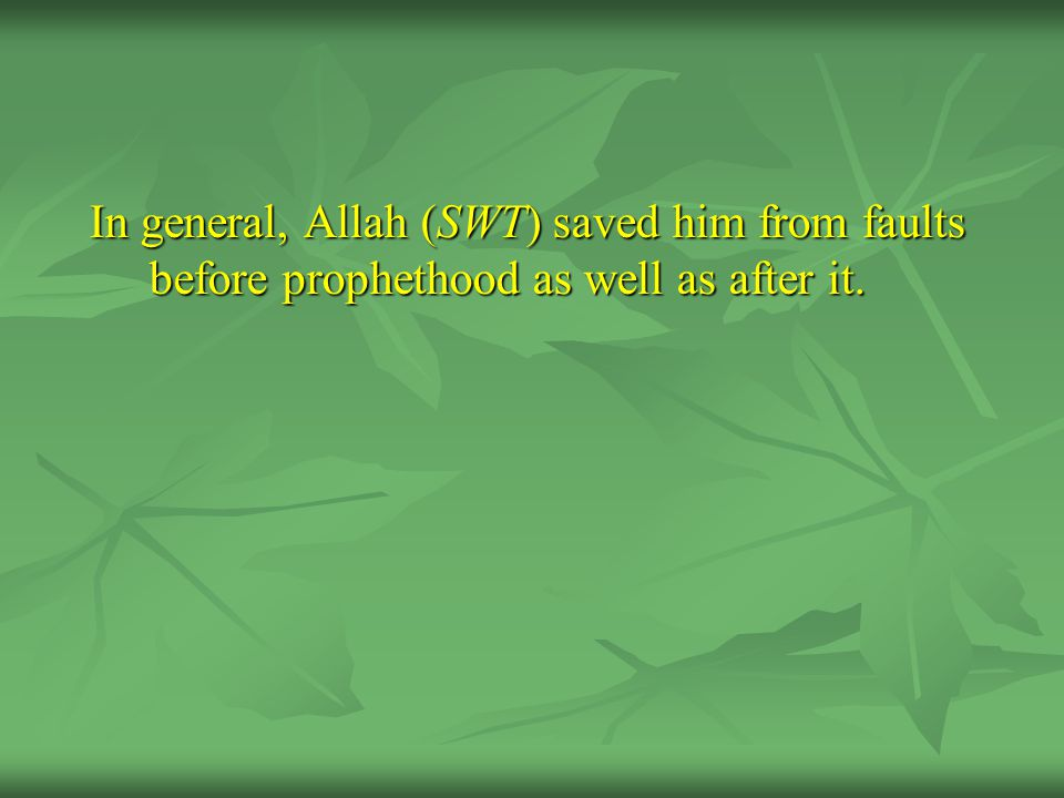 In general, Allah (SWT) saved him from faults before prophethood as well as after it.
