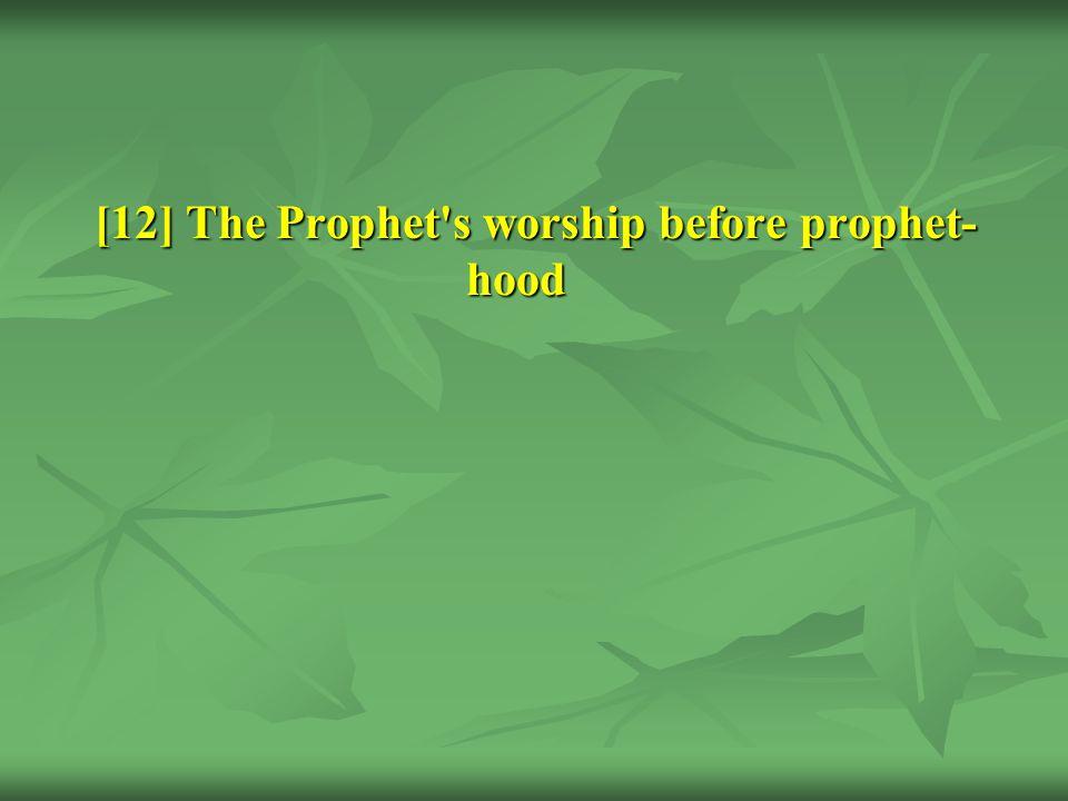 [12] The Prophet s worship before prophet- hood