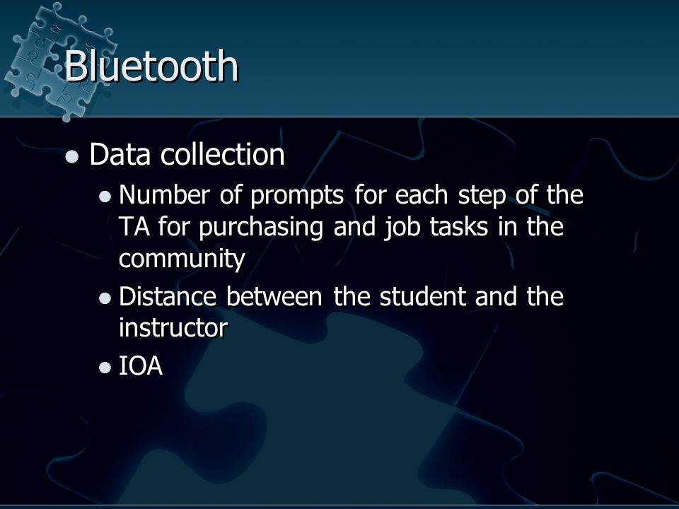 Bluetooth Data collection Number of prompts for each step of the TA for purchasing and job tasks in the community Distance between the student and the instructor IOA Data collection Number of prompts for each step of the TA for purchasing and job tasks in the community Distance between the student and the instructor IOA