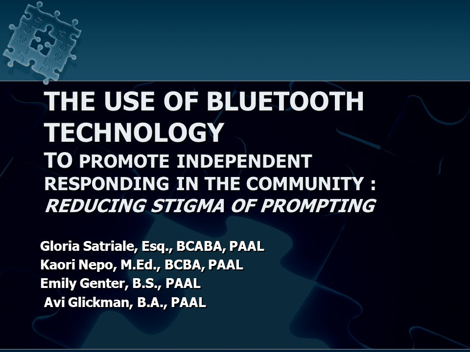 THE USE OF BLUETOOTH TECHNOLOGY TO PROMOTE INDEPENDENT RESPONDING IN THE COMMUNITY : REDUCING STIGMA OF PROMPTING Gloria Satriale, Esq., BCABA, PAAL Kaori Nepo, M.Ed., BCBA, PAAL Emily Genter, B.S., PAAL Avi Glickman, B.A., PAAL Gloria Satriale, Esq., BCABA, PAAL Kaori Nepo, M.Ed., BCBA, PAAL Emily Genter, B.S., PAAL Avi Glickman, B.A., PAAL