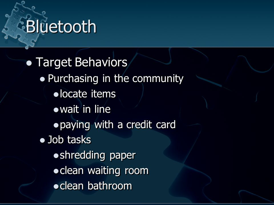Bluetooth Target Behaviors Purchasing in the community locate items wait in line paying with a credit card Job tasks shredding paper clean waiting room clean bathroom Target Behaviors Purchasing in the community locate items wait in line paying with a credit card Job tasks shredding paper clean waiting room clean bathroom