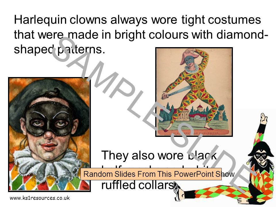www.ks1resources.co.uk Harlequin clowns always wore tight costumes that were made in bright colours with diamond- shaped patterns.