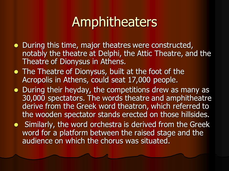 Amphitheaters During this time, major theatres were constructed, notably the theatre at Delphi, the Attic Theatre, and the Theatre of Dionysus in Athens.