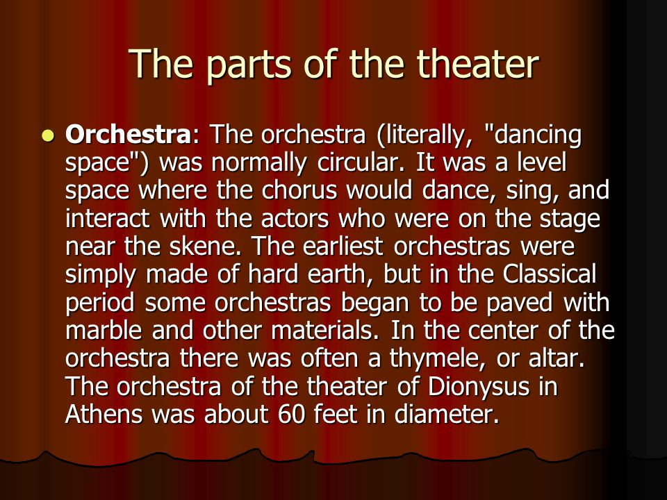 The parts of the theater Orchestra: The orchestra (literally, dancing space ) was normally circular.