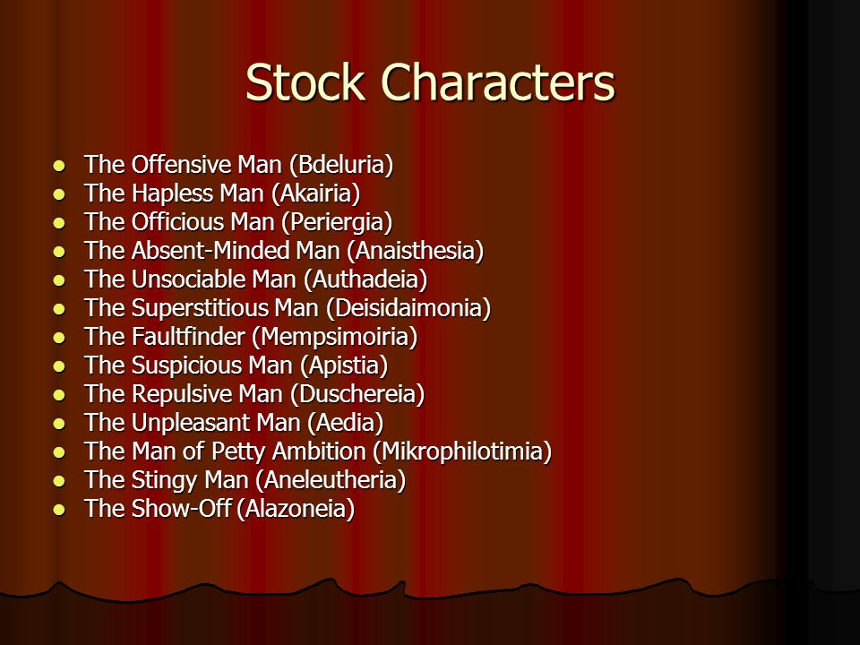 Stock Characters The Offensive Man (Bdeluria) The Offensive Man (Bdeluria) The Hapless Man (Akairia) The Hapless Man (Akairia) The Officious Man (Peri