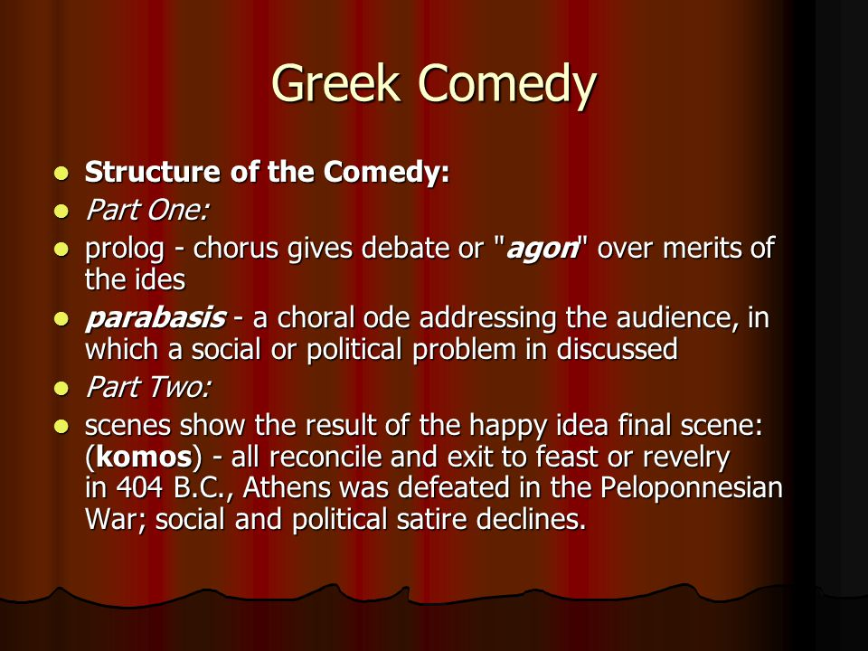 Greek Comedy Structure of the Comedy: Structure of the Comedy: Part One: Part One: prolog - chorus gives debate or