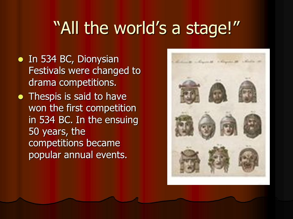 All the world's a stage! In 534 BC, Dionysian Festivals were changed to drama competitions.