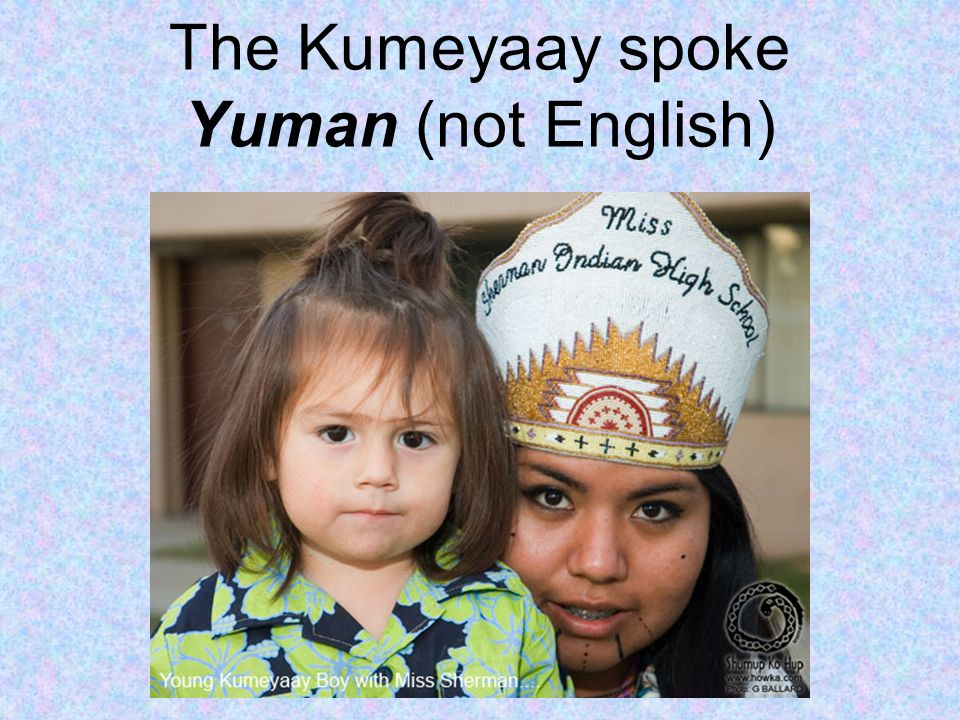 The Kumeyaay spoke Yuman (not English)