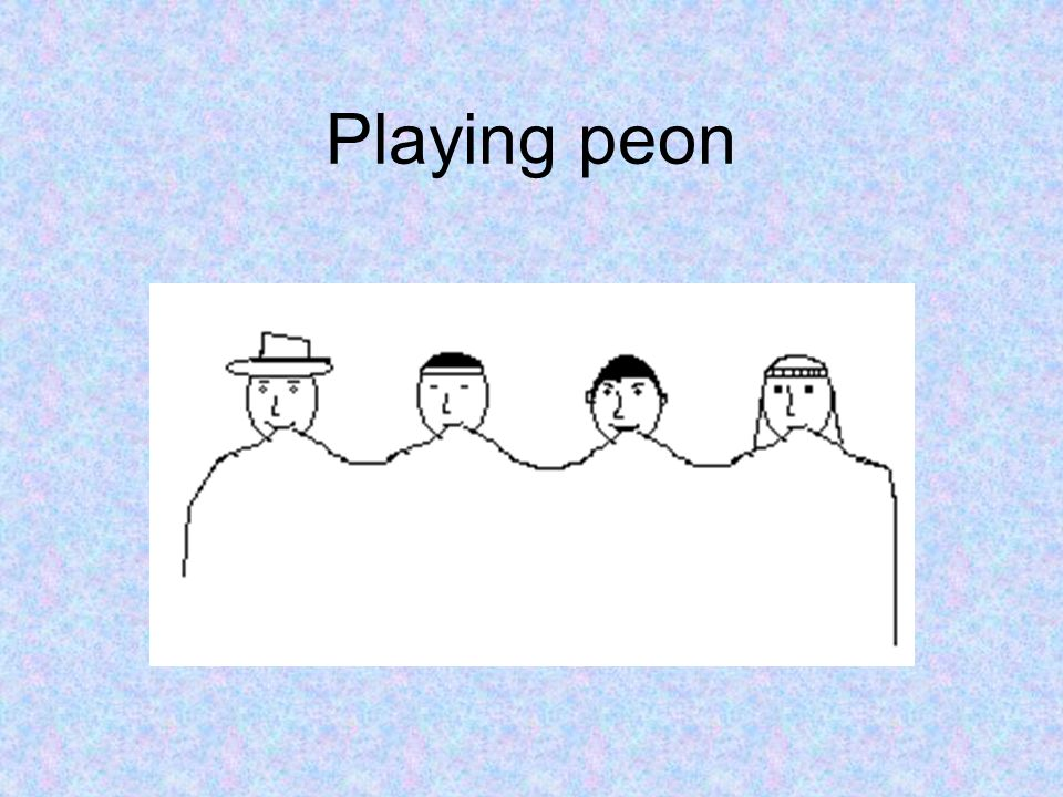 Playing peon