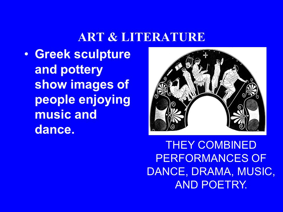 ART & LITERATURE They developed new pottery techniques. Greeks painted pottery and turned an everyday item into art. Apollo playing the lyre