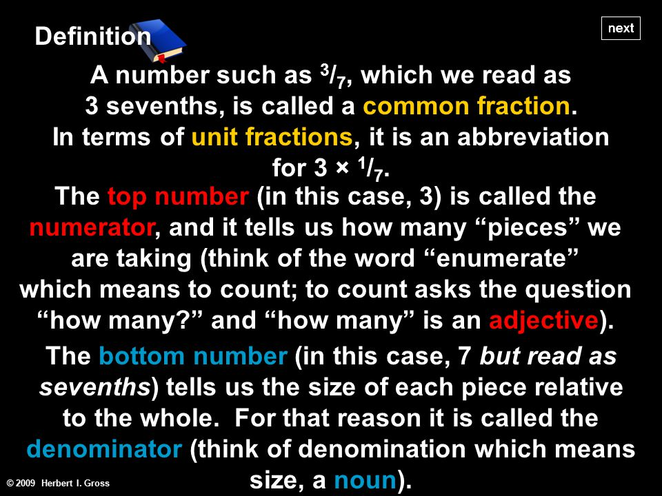 © 2009 Herbert I. Gross next Definition A number such as 3 / 7, which we read as 3 sevenths, is called a common fraction. In terms of unit fractions,