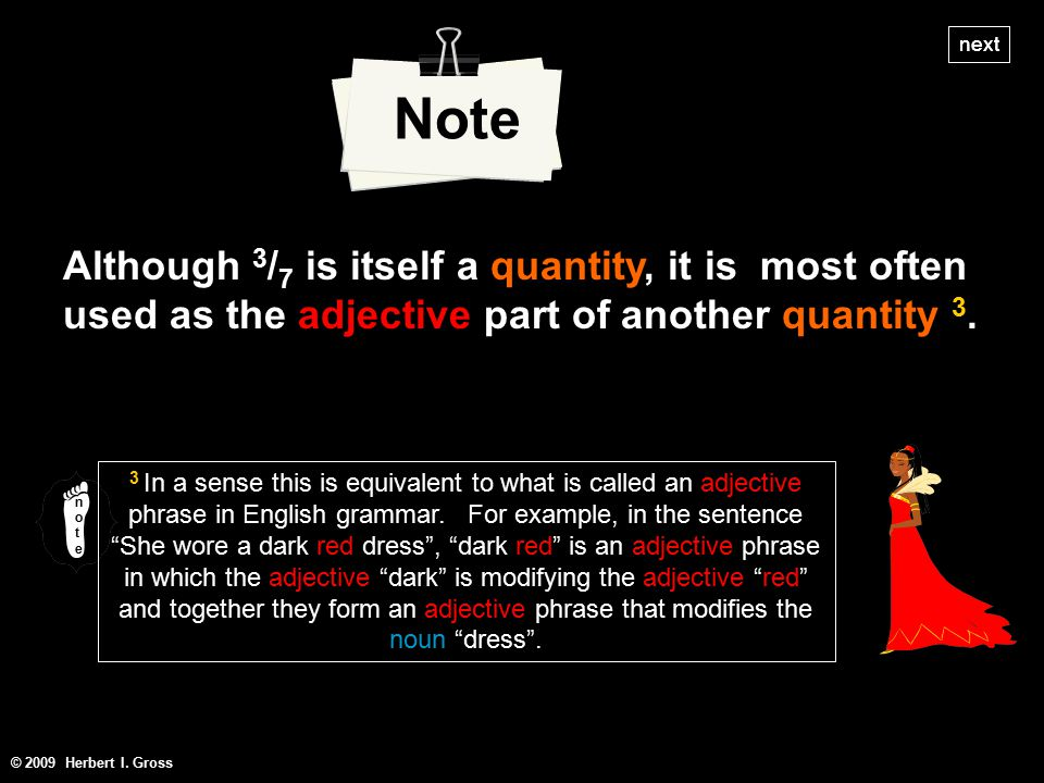 Although 3 / 7 is itself a quantity, it is most often used as the adjective part of another quantity 3.