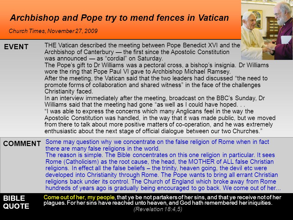 Archbishop and Pope try to mend fences in Vatican Some may question why we concentrate on the false religion of Rome when in fact there are many false religions in the world.