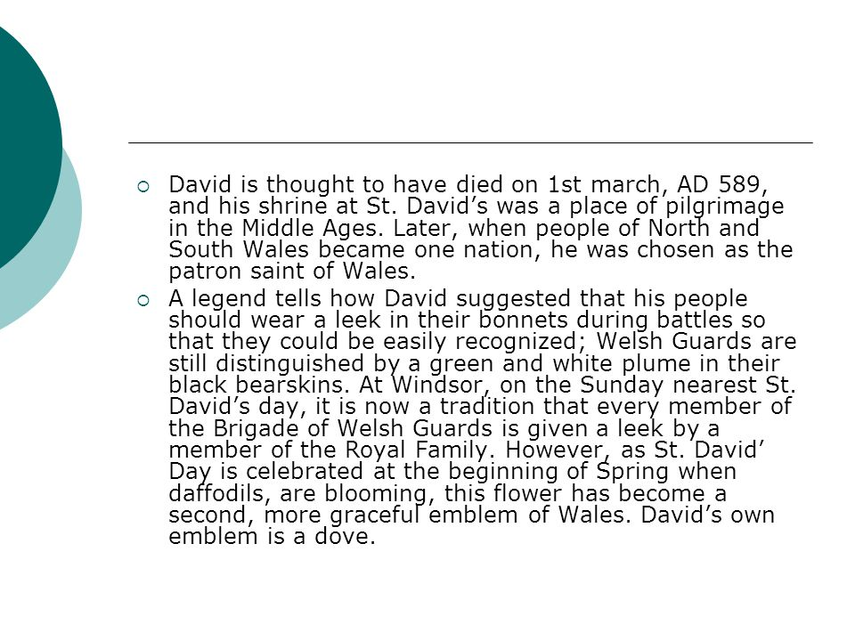 David is thought to have died on 1st march, AD 589, and his shrine at St.