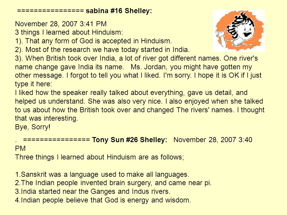 ================ sabina #16 Shelley: November 28, 2007 3:41 PM 3 things I learned about Hinduism: 1).