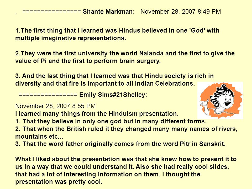 ================ Shante Markman: November 28, 2007 8:49 PM 1.The first thing that I learned was Hindus believed in one God with multiple imaginative representations.