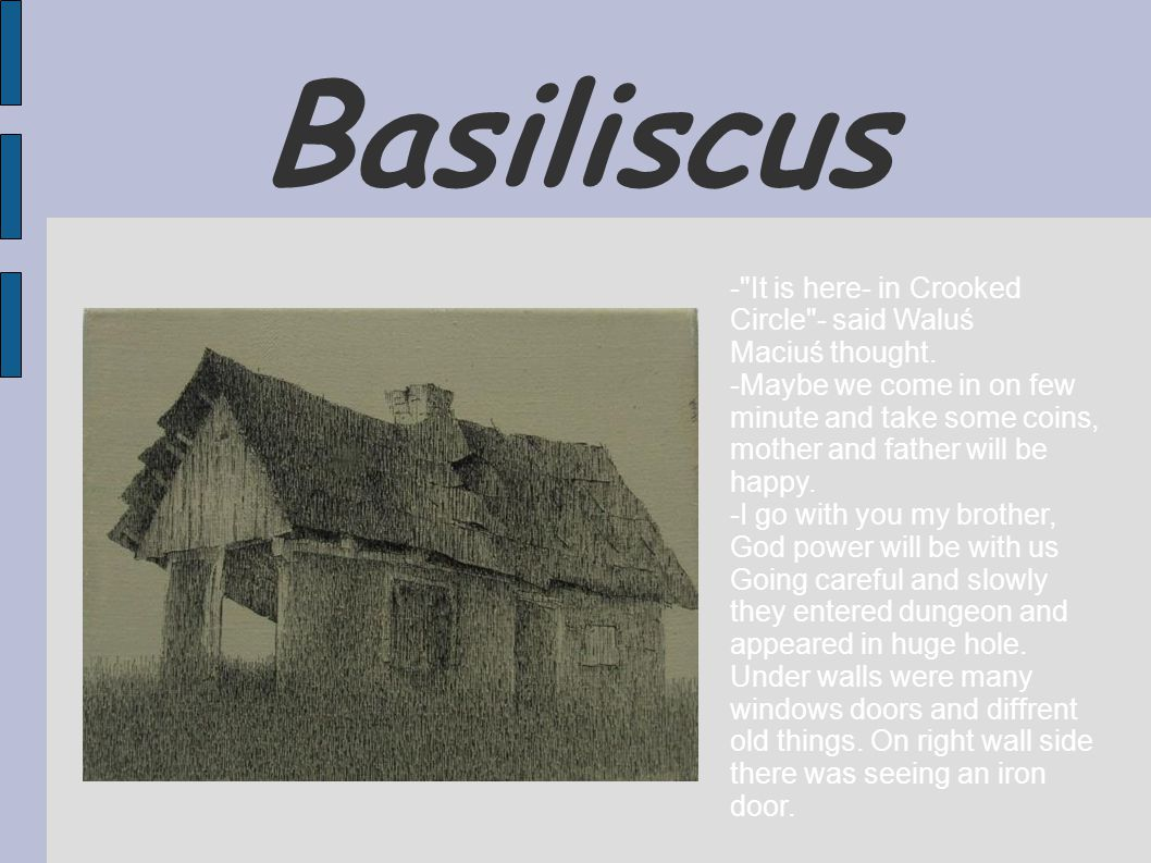 Basiliscus - It is here- in Crooked Circle - said Waluś Maciuś thought.