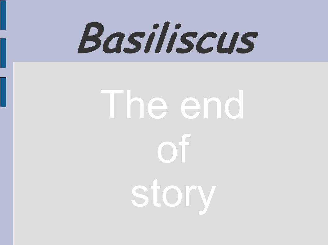 Basiliscus The end of story