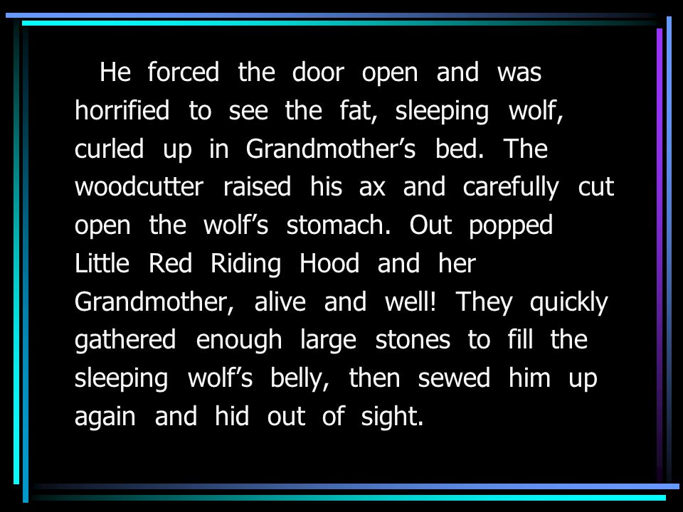 He forced the door open and was horrified to see the fat, sleeping wolf, curled up in Grandmother's bed.