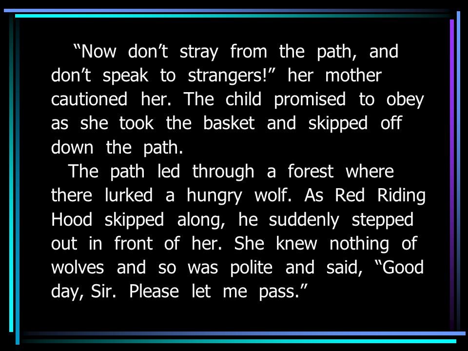 Now don't stray from the path, and don't speak to strangers! her mother cautioned her.