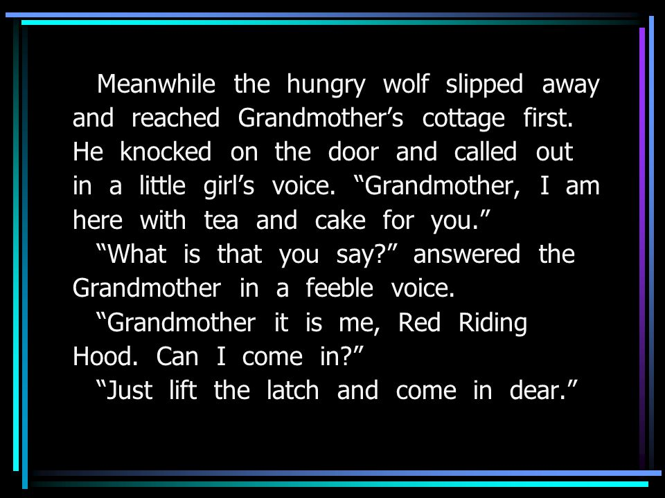 Meanwhile the hungry wolf slipped away and reached Grandmother's cottage first.