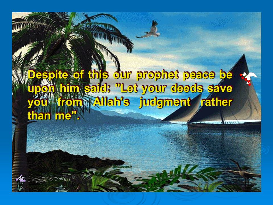 Our prophet peace be upon him said: