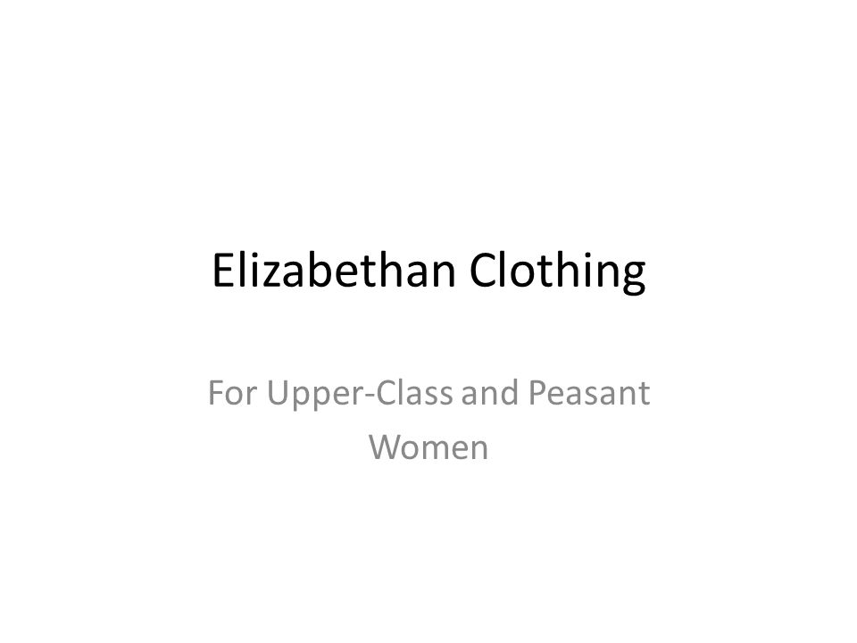 Elizabethan Clothing For Upper-Class and Peasant Women
