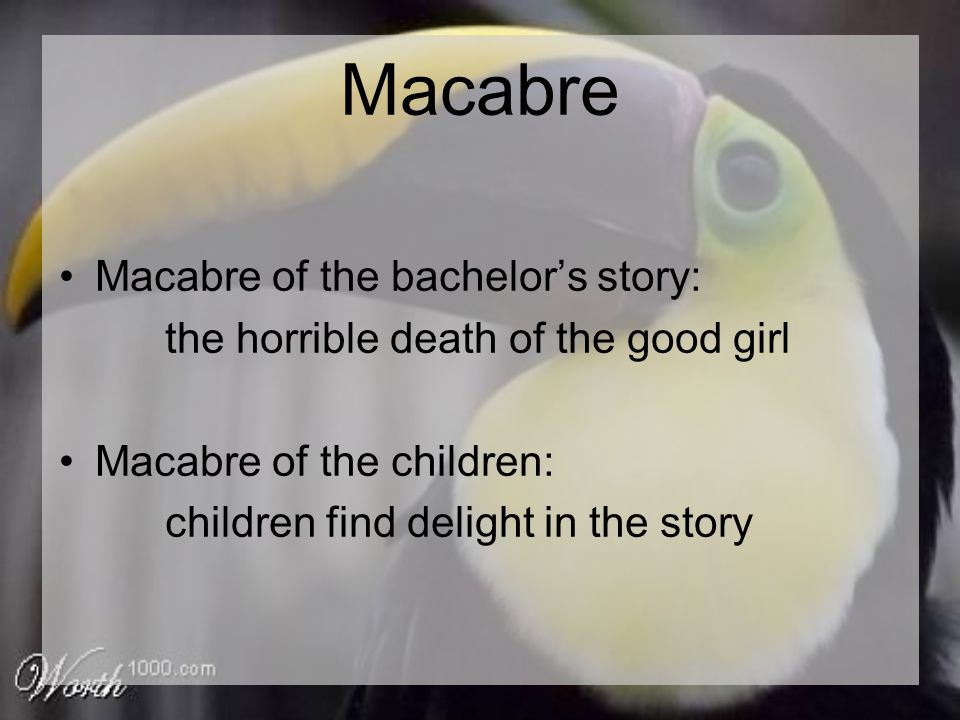 Macabre Macabre of the bachelor's story: the horrible death of the good girl Macabre of the children: children find delight in the story