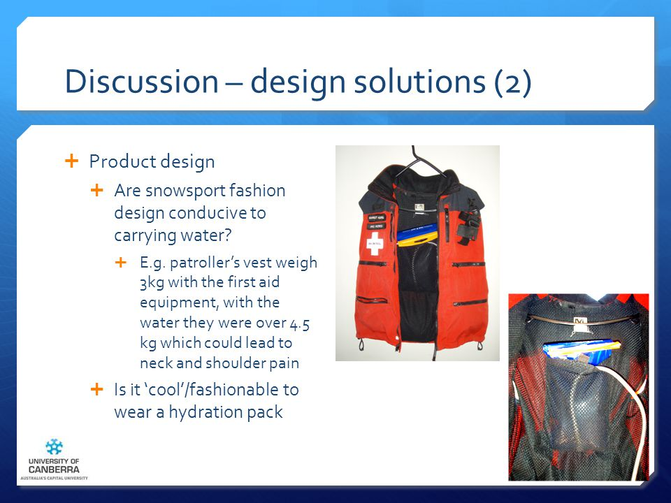 Discussion – design solutions (2)  Product design  Are snowsport fashion design conducive to carrying water.