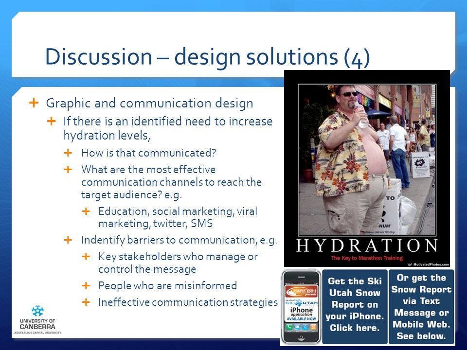 Discussion – design solutions (4)  Graphic and communication design  If there is an identified need to increase hydration levels,  How is that communicated.