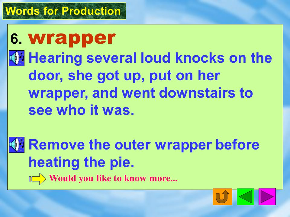 Words for Production 6. wrapper [ `r8p2 ] n.