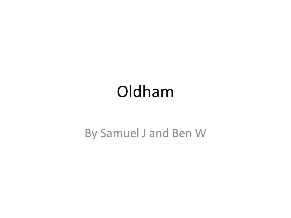 Oldham By Samuel J and Ben W