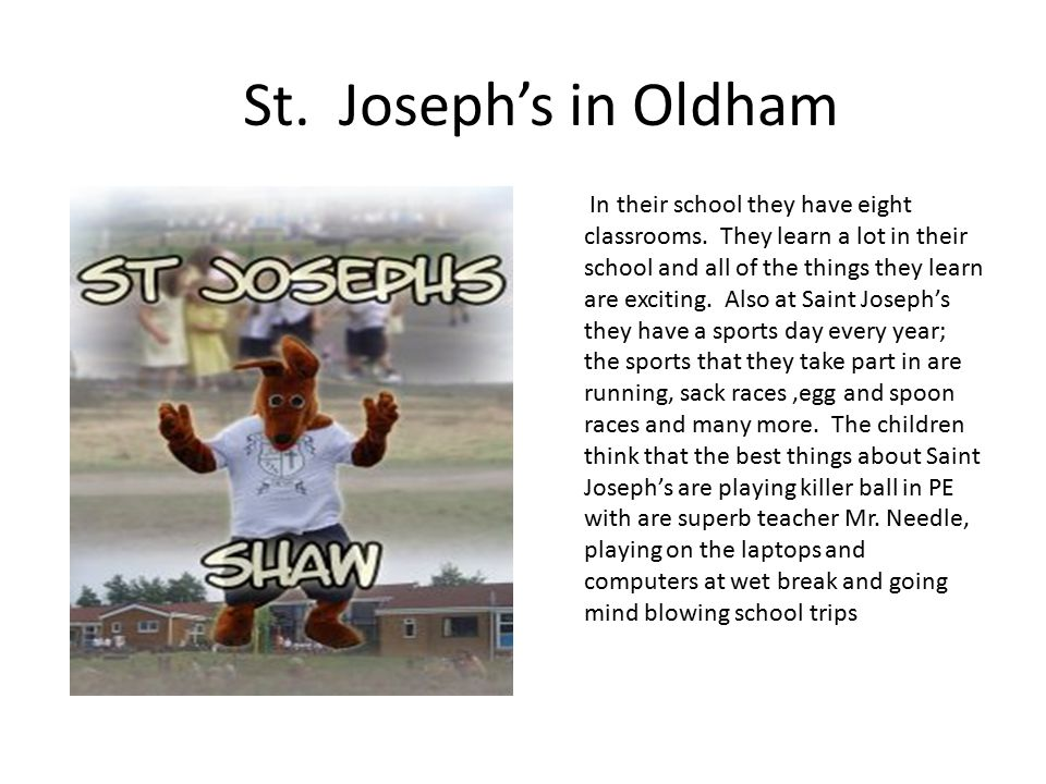 St. Joseph's in Oldham In their school they have eight classrooms.