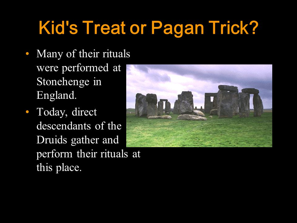 3 Kid s Treat or Pagan Trick.Many of their rituals were performed at Stonehenge in England.