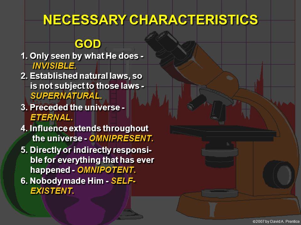  2007 by David A. Prentice NECESSARY CHARACTERISTICS GOD 1.